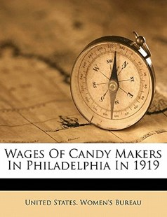 Wages of Candy Makers in Philadelphia In 1919 by United States. Women's Bureau (9781172259656) - PaperBack - History