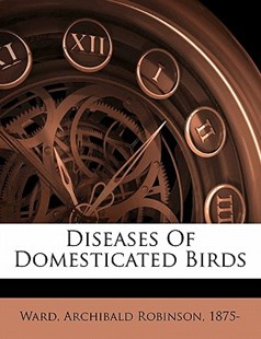 Diseases of Domesticated Birds by Archibald Robinson Ward (9781172261673) - PaperBack - History