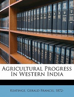 Agricultural Progress in Western Indi by Gerald Francis Keatinge (9781172262113) - PaperBack - History