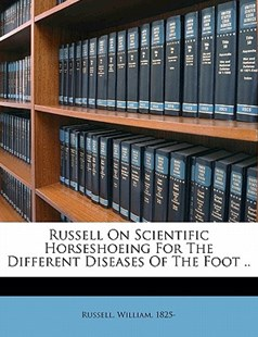 Russell on Scientific Horseshoeing for the Different Diseases of the Foot by  (9781172262342) - PaperBack - History