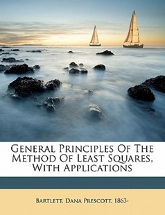 General Principles of the Method of Least Squares, with Applications by Dana Prescott Bartlett (9781172264070) - PaperBack - History