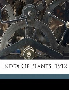Index of Plants 1912 by Botanic Gardens (Singapore), Anderson Webster (9781172264124) - PaperBack - History