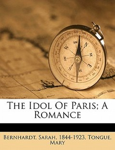The Idol of Paris; a Romance by Tongue Mary (9781172267781) - PaperBack - History