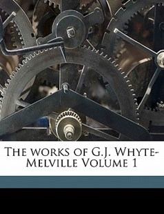 The Works of G J Whyte-Melville by G. J. Whyte-Melville, Maxwell Sir (9781172268535) - PaperBack - History