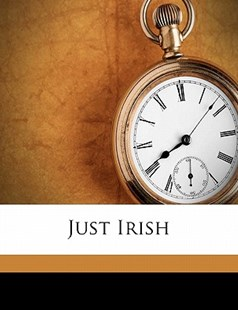 Just Irish by Charles Battell Loomis (9781172271801) - PaperBack - History