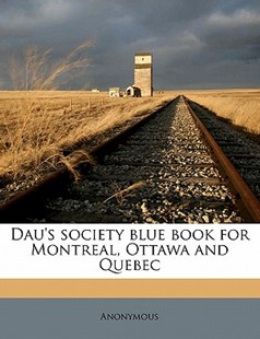 Dau's Society Blue Book for Montreal, Ottawa and Quebec by Anonymous (9781172275472) - PaperBack - History