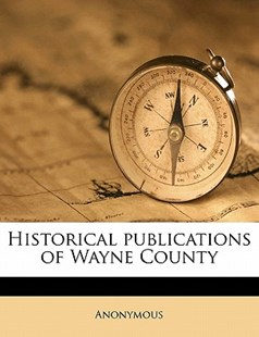 Historical Publications of Wayne County Volume Nos. 1-2 by Anonymous (9781172275960) - PaperBack - History
