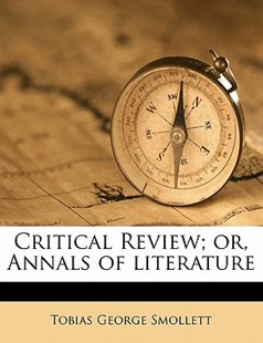 Critical Review; or, Annals of Literature by Tobias George Smollett (9781172276257) - PaperBack - History