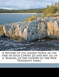 A History of the Jewish People in the Time of Jesus Christ 2d and Rev Ed of a Manual of the History of the New Testament Times by Emil Schürer, John Macpherson, Sophia Taylor (9781172281800) - PaperBack - History