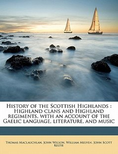 History of the Scottish Highlands by Thomas MacLauchlan, John Wilson, William Melven (9781172282593) - PaperBack - History
