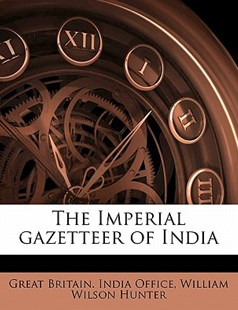 The Imperial Gazetteer of Indi by William Wilson Hunter (9781172284009) - PaperBack - History
