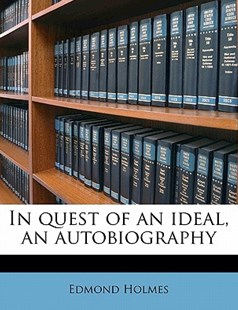 In Quest of an Ideal, an Autobiography by Edmond Holmes (9781172284894) - PaperBack - History