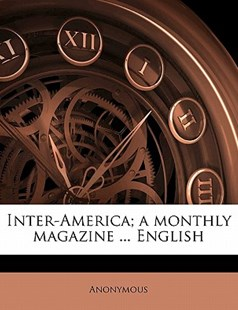Inter-America; a Monthly Magazine English by Anonymous (9781172284931) - PaperBack - History