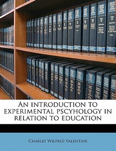 An Introduction to Experimental Pscyhology in Relation to Education by Charles Wilfrid Valentine (9781172285822) - PaperBack - History