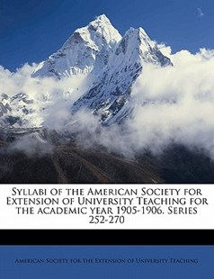 Syllabi of the American Society for Extension of University Teaching for the Academic Year 1905-1906 Series 252-270 by  (9781172290376) - PaperBack - History