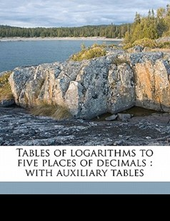 Tables of Logarithms to Five Places of Decimals by Edwin Schofield Crawley (9781172290611) - PaperBack - History