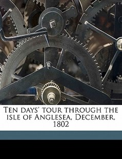 Ten Days' Tour Through the Isle of Anglesea, December 1802 by John Skinner (9781172291878) - PaperBack - History