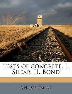 Tests of Concrete I Shear II Bond by A. N. 1857- Talbot (9781172293452) - PaperBack - History
