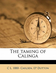 The Taming of Caling by C. L. Carlsen, E. P. Dutton (9781172295760) - PaperBack - History