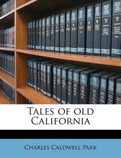 Tales of Old Californi by Charles Caldwell Park (9781172296002) - PaperBack - History
