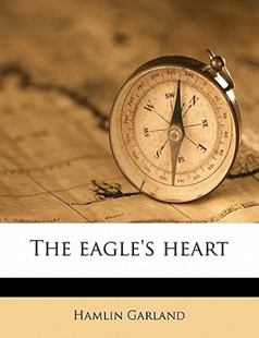 The Eagle's Heart by Hamlin Garland (9781172296712) - PaperBack - History
