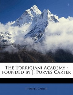 The Torrigiani Academy by J. Purves Carter (9781172297894) - PaperBack - History