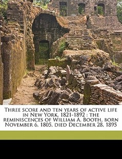 Three Score and Ten Years of Active Life in New York, 1821-1892 by William A. Booth (9781172299768) - PaperBack - History