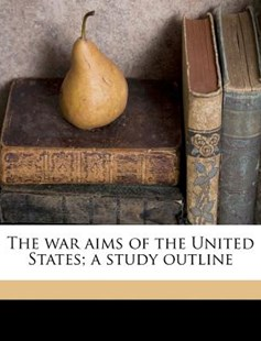 The War Aims of the United States; a Study Outline by Lindsay Rogers (9781172302086) - PaperBack - History