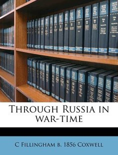 Through Russia in War-Time by C. Fillingham Coxwell (9781172302208) - PaperBack - History