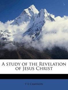 A Study of the Revelation of Jesus Christ by F. E. Cameron (9781172302345) - PaperBack - History