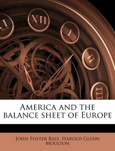 America and the Balance Sheet of Europe by John Foster Bass, Harold Glenn Moulton (9781172302451) - PaperBack - History