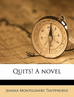 Quits! a Novel by Jemima Montgomery Tautphoeus (9781172305407) - PaperBack - History