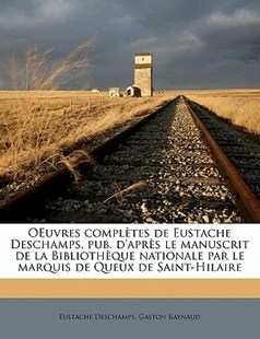 Oeuvres Complètes de Eustache Deschamps, Pub D'Après le Manuscrit de la Bibliothèque Nationale Par le Marquis de Queux de Saint-Hilaire by Eustache Deschamps, Gaston Raynaud (9781172306107) - PaperBack - History
