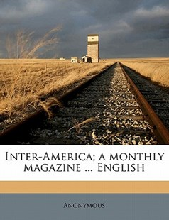 Inter-America; a Monthly Magazine English by Anonymous (9781172306633) - PaperBack - History