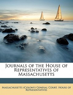 Journals of the House of Representatives of Massachusetts by  (9781172308095) - PaperBack - History