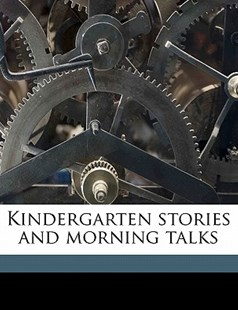 Kindergarten Stories and Morning Talks by Sara E. 1849- Wiltse (9781172309245) - PaperBack - History