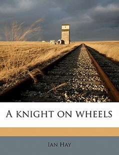 A Knight on Wheels by Ian Hay (9781172309511) - PaperBack - History