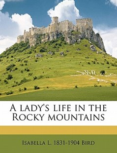 A Lady's Life in the Rocky Mountains by Isabella Lucy Bird (9781172311880) - PaperBack - Biographies General Biographies