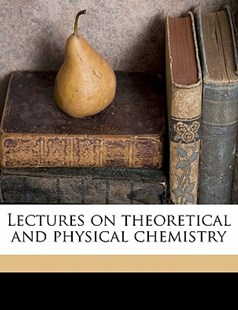 Lectures on Theoretical and Physical Chemistry Volume 1 by Jacobus Hendricus Van't Hoff (9781172313808) - PaperBack - History