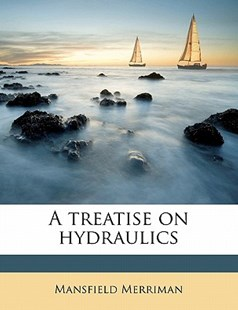 A Treatise on Hydraulics by Mansfield Merriman (9781172316984) - PaperBack - History