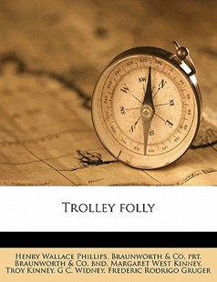 Trolley Folly by Henry Wallace Phillips, Braunworth & Co Prt, Braunworth & Co Bnd, Frederic Rodrigo Gruger, Troy Kinney (9781172317394) - PaperBack - History