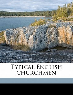 Typical English Churchmen by Anonymous (9781172319657) - PaperBack - History
