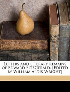 Letters and Literary Remains of Edward Fitzgerald [Edited by William Aldis Wright] by Edward FitzGerald, William Aldis Wright (9781172323364) - PaperBack - History