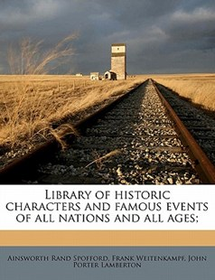 Library of Historic Characters and Famous Events of All Nations and All Ages; by Ainsworth Rand Spofford, Frank Weitenkampf, John Porter Lamberton (9781172324248) - PaperBack - History