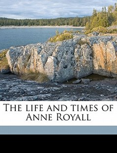 The Life and Times of Anne Royall by Sarah Harvey Porter, Rose Lazier (9781172324828) - PaperBack - Biographies General Biographies