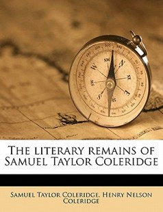 The Literary Remains of Samuel Taylor Coleridge by Samuel Taylor Coleridge, Henry Nelson Coleridge (9781172326389) - PaperBack - History