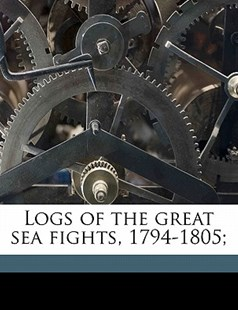 Logs of the Great Sea Fights, 1794-1805; by T. Sturges Jackson (9781172326976) - PaperBack - History