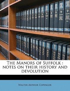 The Manors of Suffolk by Walter Arthur Copinger (9781172327560) - PaperBack - History