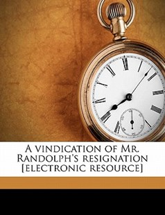 A Vindication of Mr Randolph's Resignation [Electronic Resource] by Edmund Randolph (9781172335183) - PaperBack - History