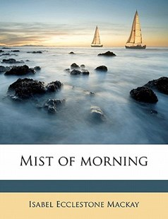 Mist of Morning by Isabel Ecclestone MacKay (9781172340989) - PaperBack - History